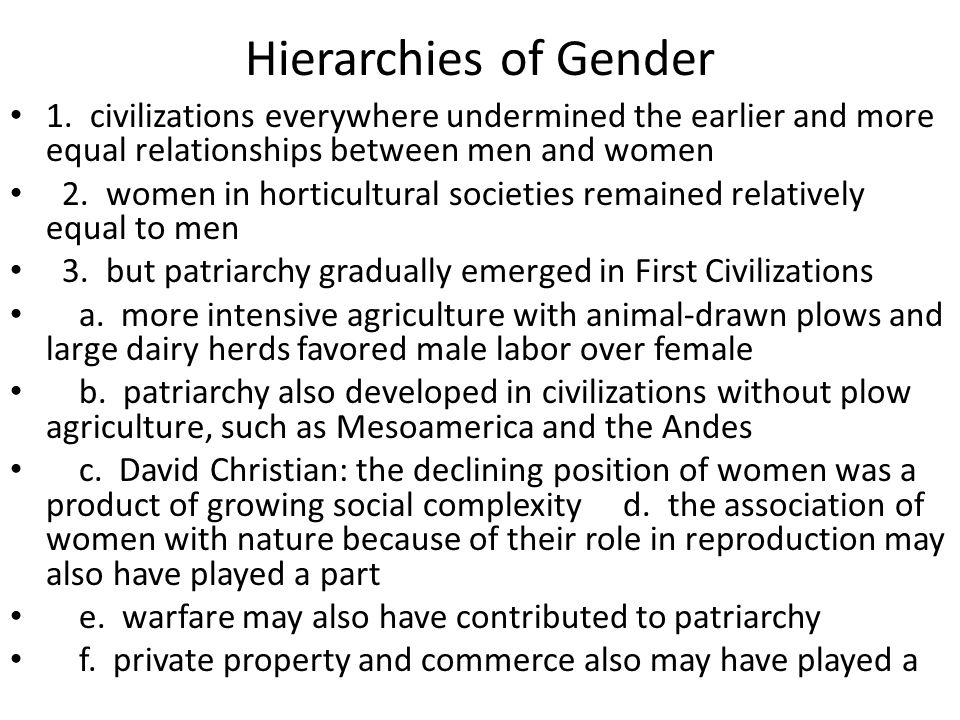 Hierarchies of Gender 1. civilizations everywhere undermined the earlier and more equal relationships between men and women.