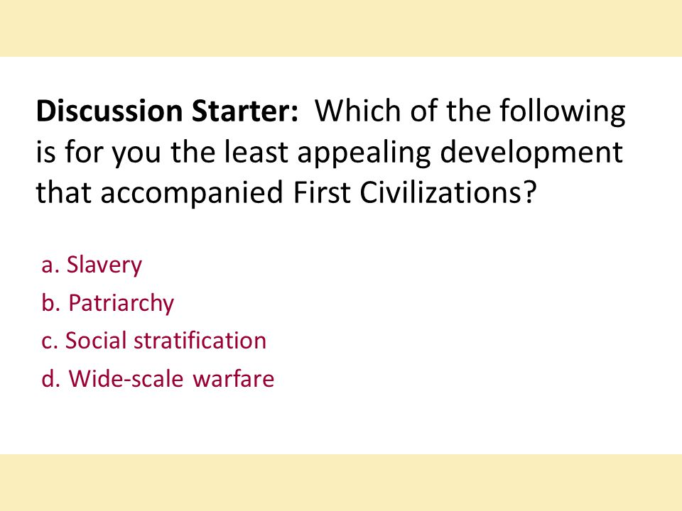 Discussion Starter: Which of the following is for you the least appealing development that accompanied First Civilizations