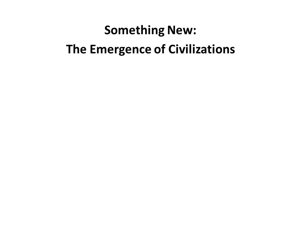 The Emergence of Civilizations