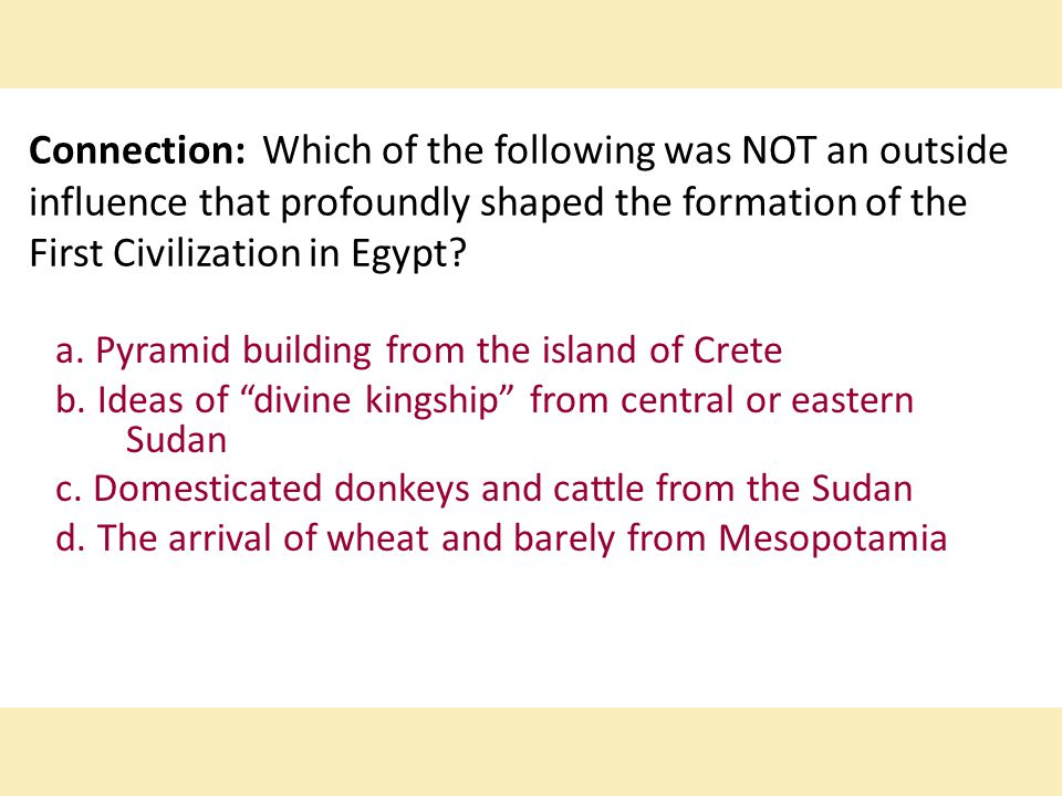 Connection: Which of the following was NOT an outside influence that profoundly shaped the formation of the First Civilization in Egypt