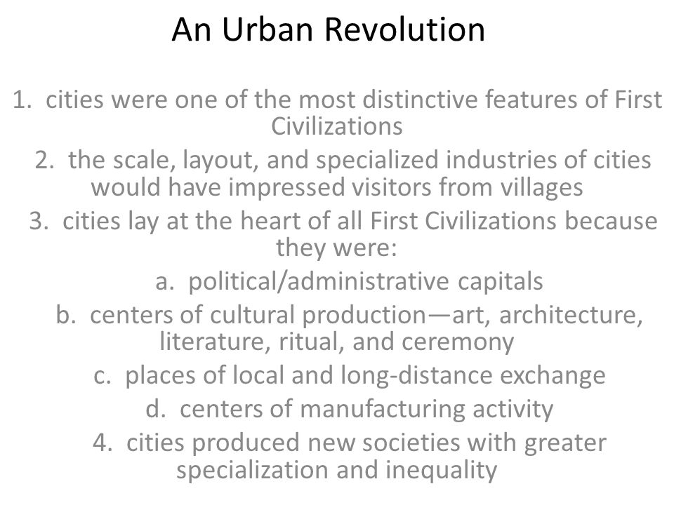 An Urban Revolution 1. cities were one of the most distinctive features of First Civilizations.