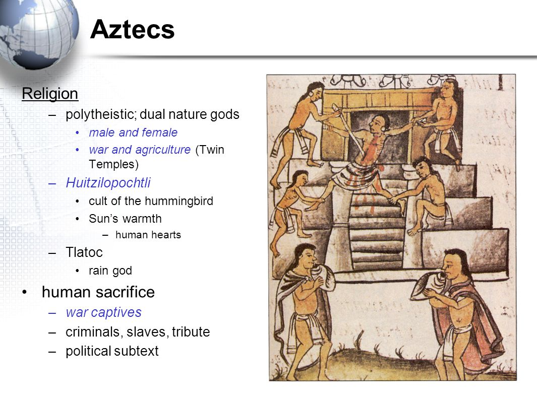 Aztecs Religion human sacrifice polytheistic; dual nature gods