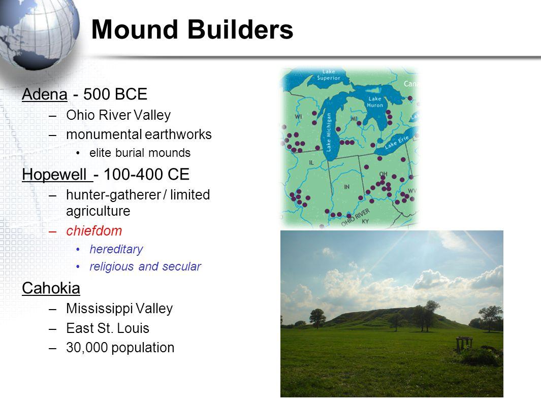 Mound Builders Adena - 500 BCE Hopewell - 100-400 CE Cahokia