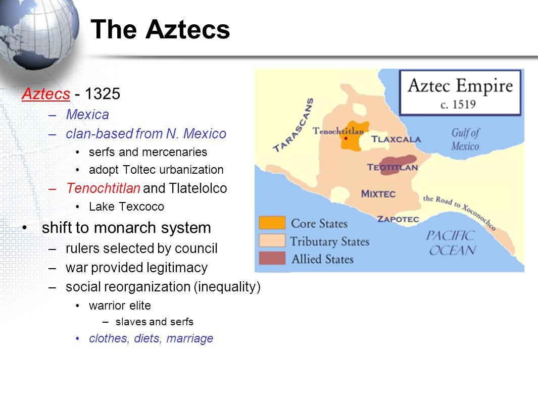 The Aztecs Aztecs - 1325 shift to monarch system Mexica