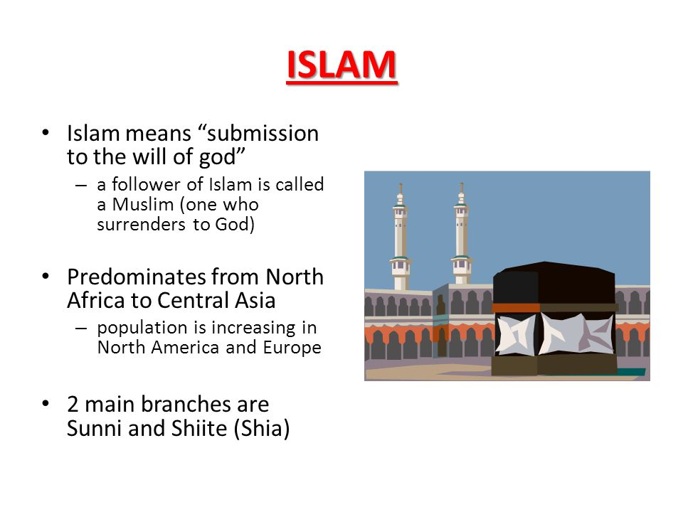 ISLAM Islam means submission to the will of god