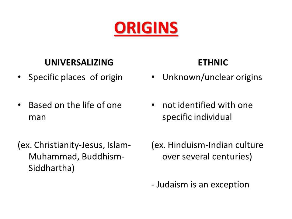 ORIGINS UNIVERSALIZING ETHNIC Specific places of origin