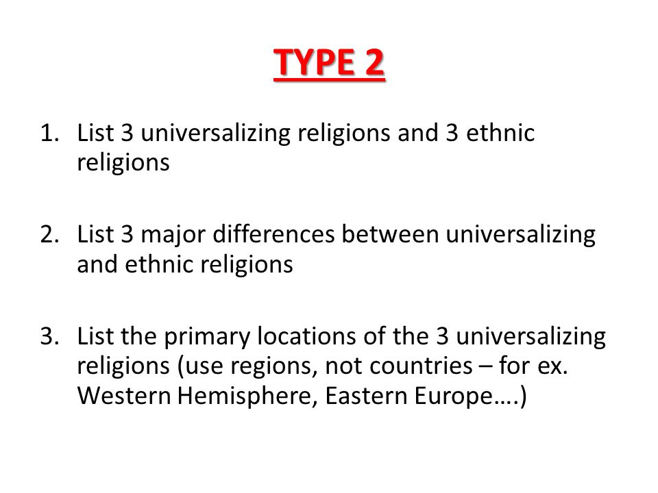 TYPE 2 List 3 universalizing religions and 3 ethnic religions
