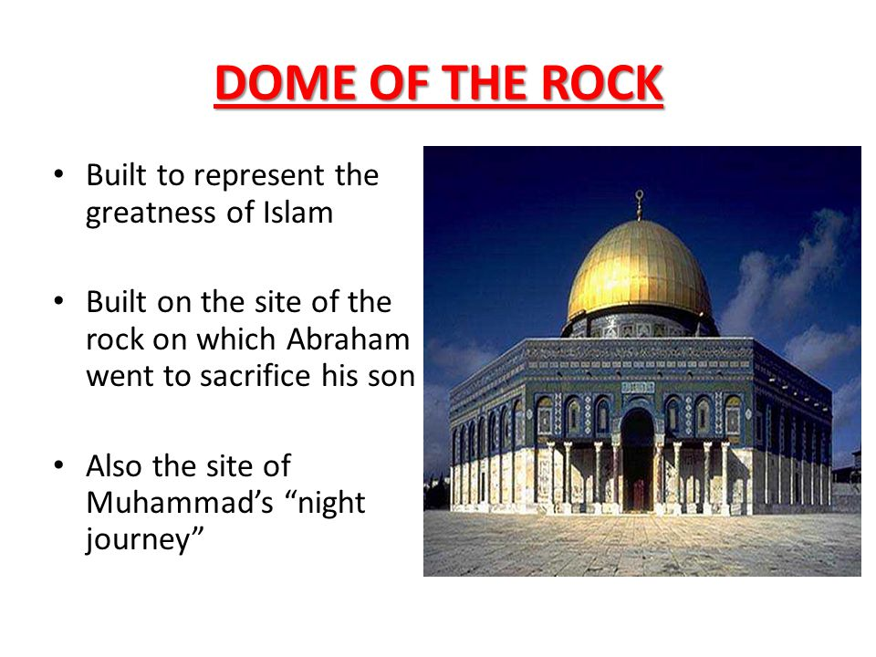 DOME OF THE ROCK Built to represent the greatness of Islam