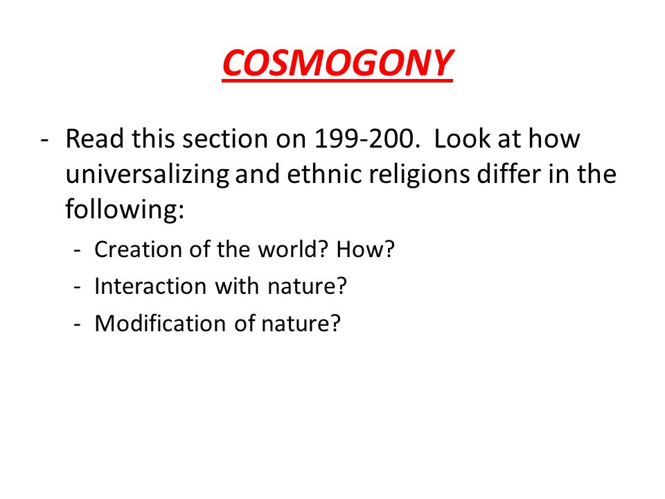 COSMOGONY Read this section on 199-200. Look at how universalizing and ethnic religions differ in the following: