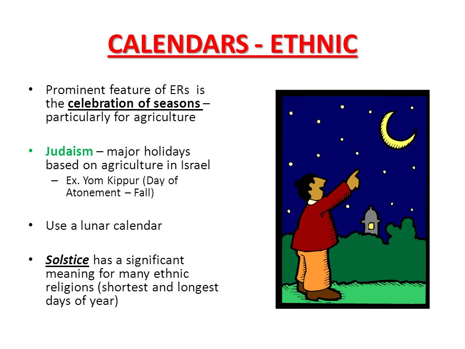 CALENDARS - ETHNIC Prominent feature of ERs is the celebration of seasons – particularly for agriculture.