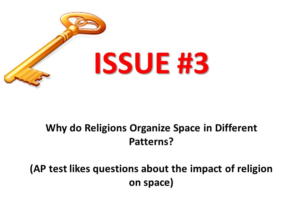 ISSUE #3 Why do Religions Organize Space in Different Patterns
