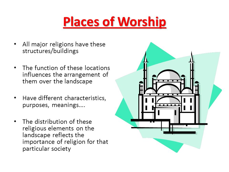 Places of Worship All major religions have these structures/buildings