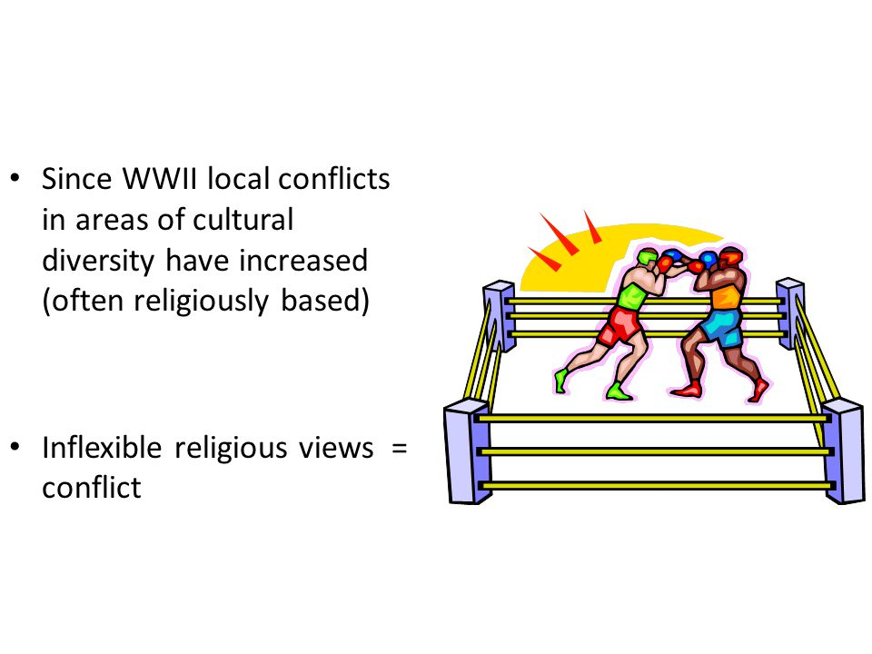 Since WWII local conflicts in areas of cultural diversity have increased (often religiously based)