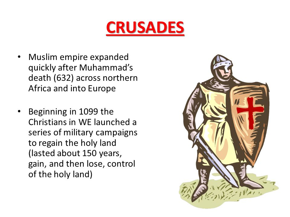 CRUSADES Muslim empire expanded quickly after Muhammad's death (632) across northern Africa and into Europe.