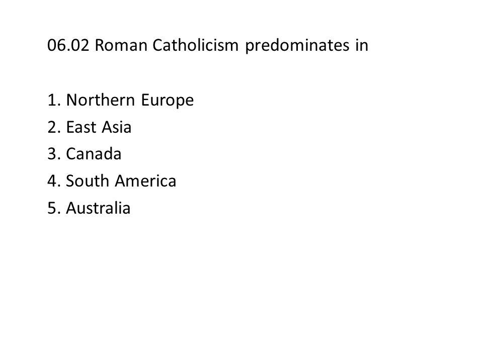 06.02 Roman Catholicism predominates in