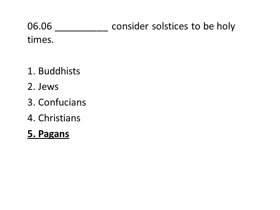 06.06 __________ consider solstices to be holy times.