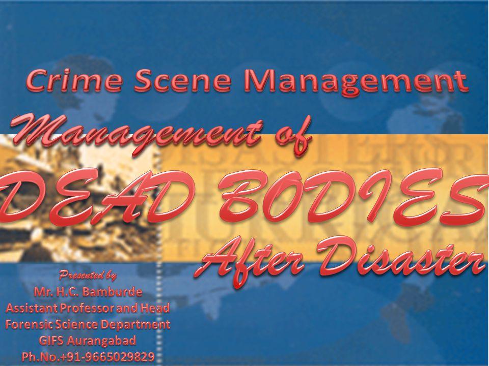 DEAD BODIES Management of After Disaster Crime Scene Management