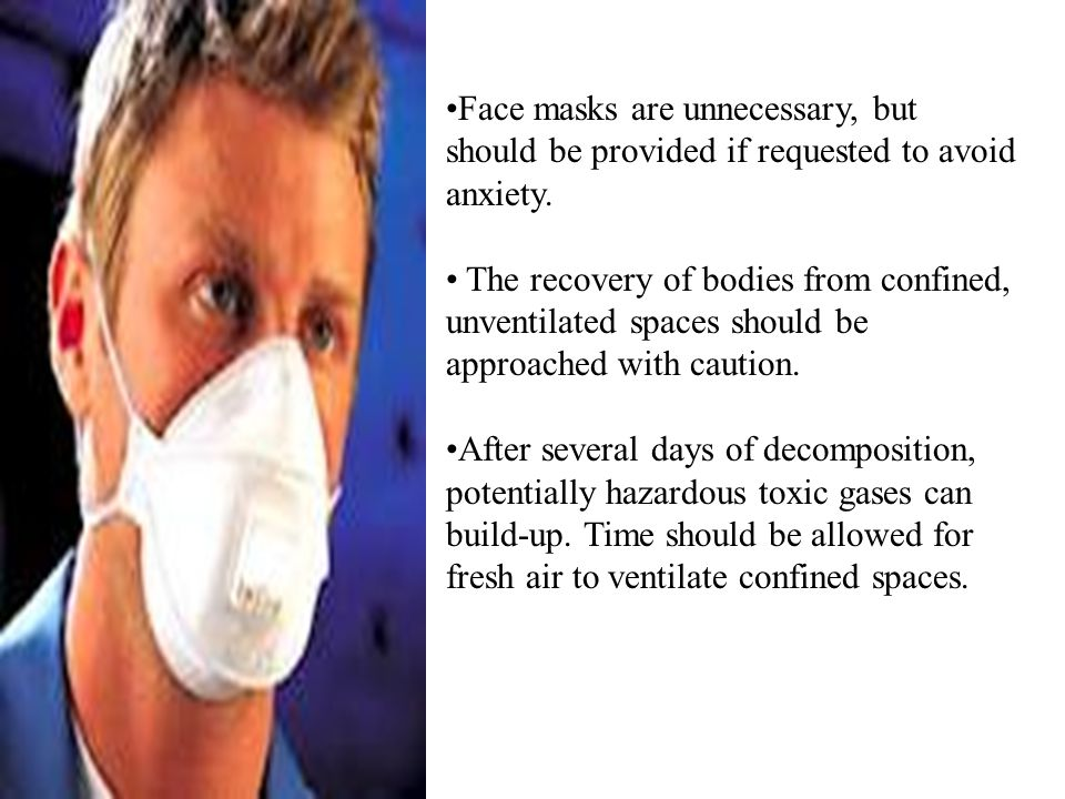 Face masks are unnecessary, but should be provided if requested to avoid anxiety.