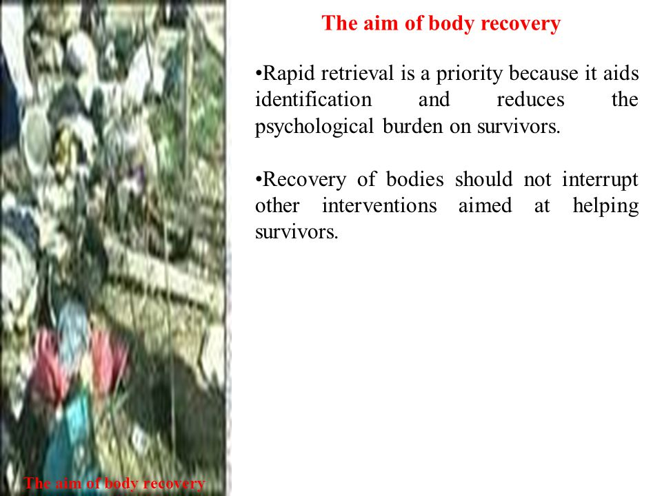 The aim of body recovery