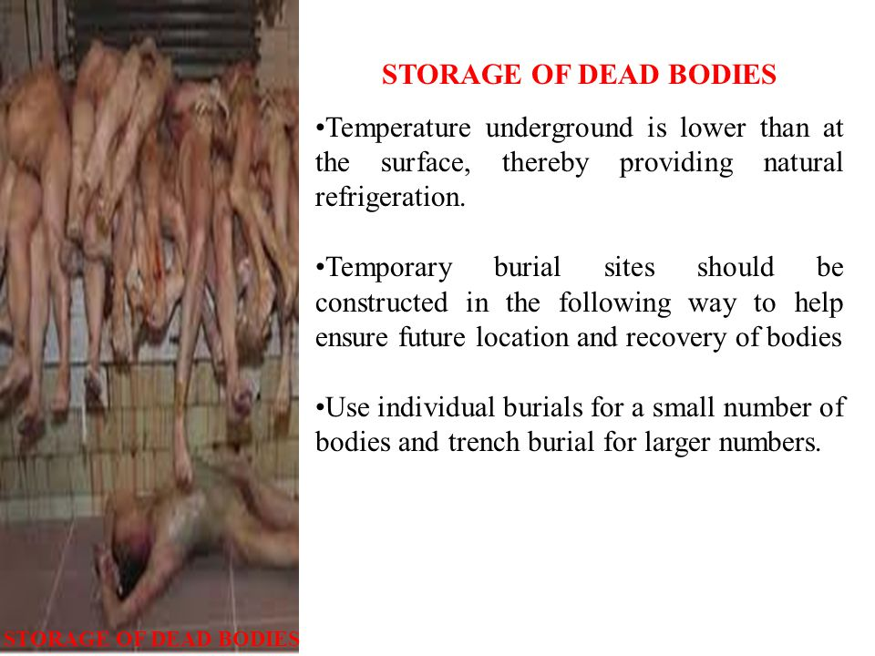 STORAGE OF DEAD BODIES Temperature underground is lower than at the surface, thereby providing natural refrigeration.