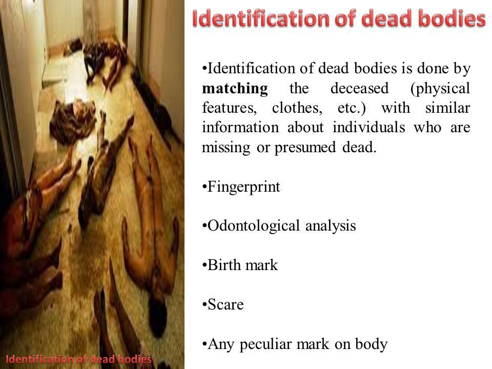Identification of dead bodies Identification of dead bodies