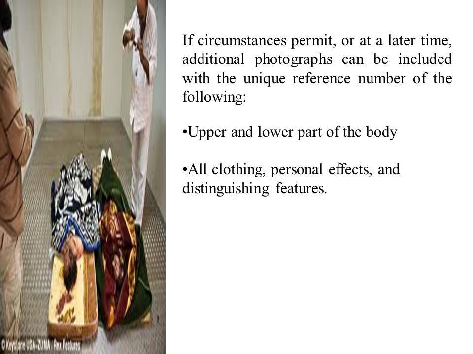 If circumstances permit, or at a later time, additional photographs can be included with the unique reference number of the following: