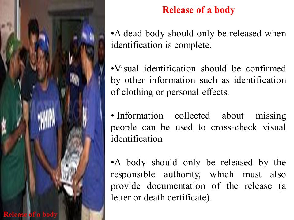 A dead body should only be released when identification is complete.