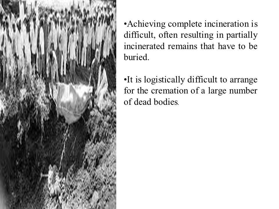 Achieving complete incineration is difficult, often resulting in partially incinerated remains that have to be buried.