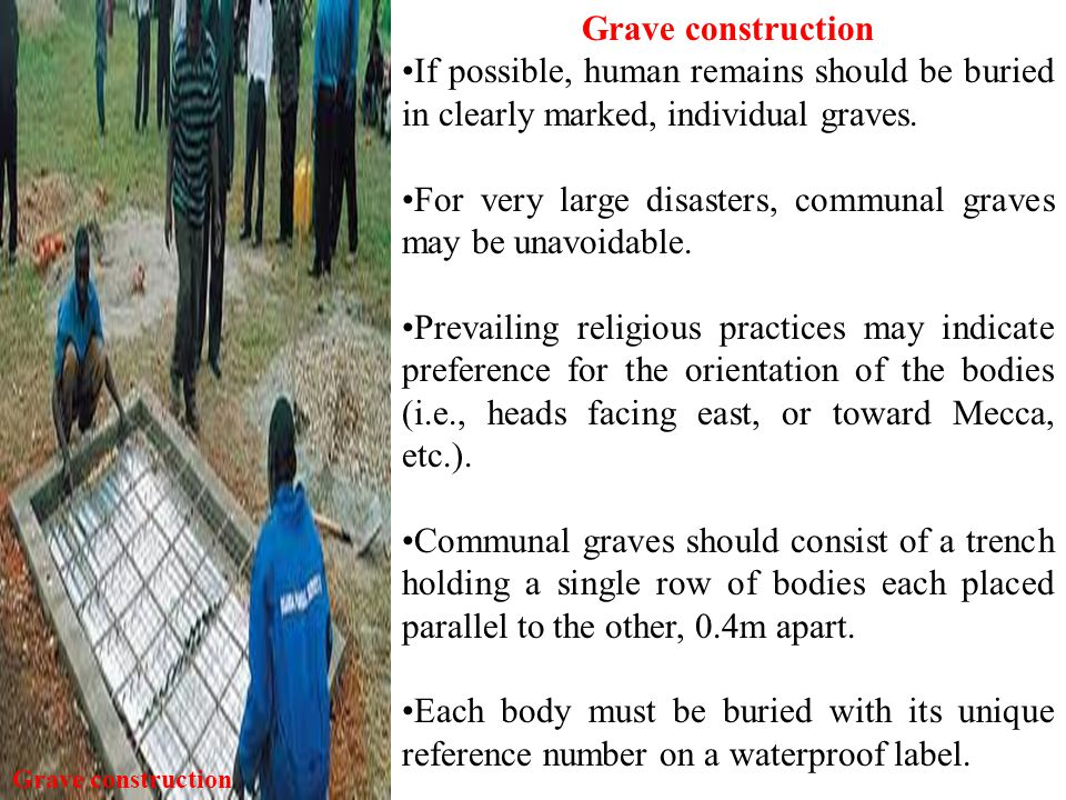 For very large disasters, communal graves may be unavoidable.