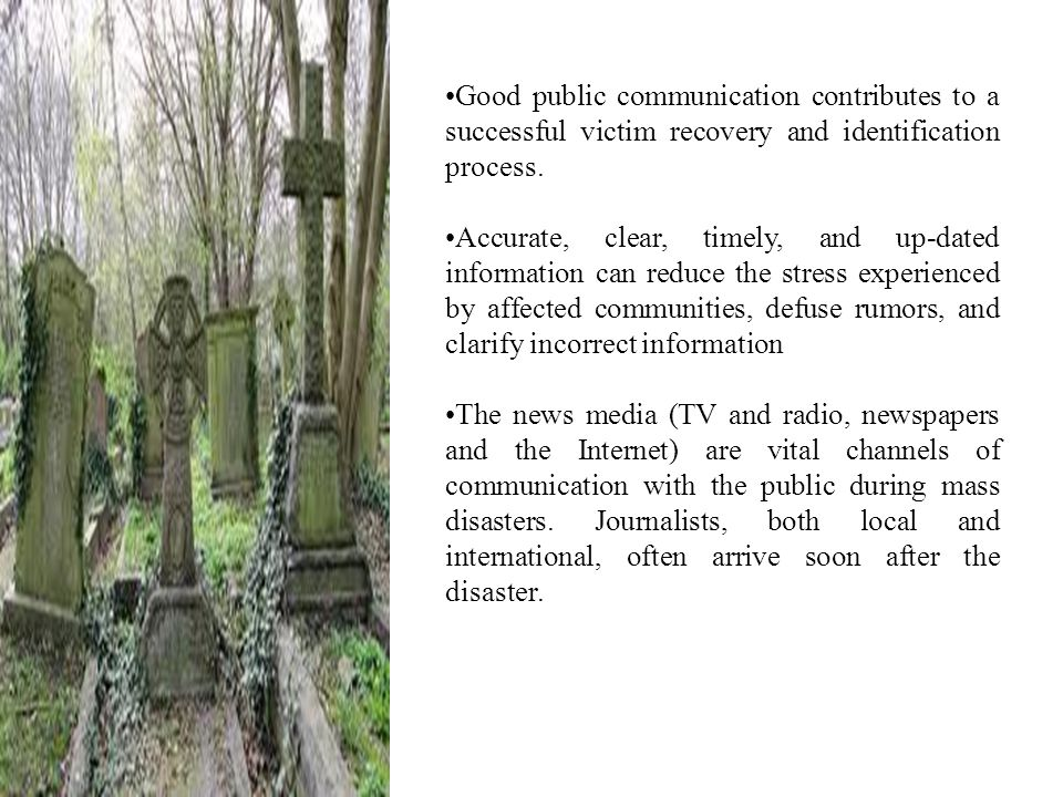 Good public communication contributes to a successful victim recovery and identification process.