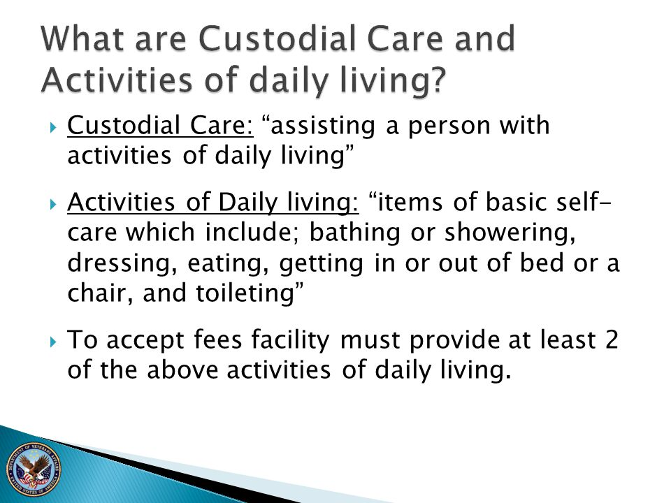 What are Custodial Care and Activities of daily living
