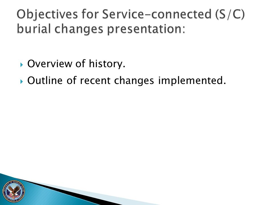 Objectives for Service-connected (S/C) burial changes presentation:
