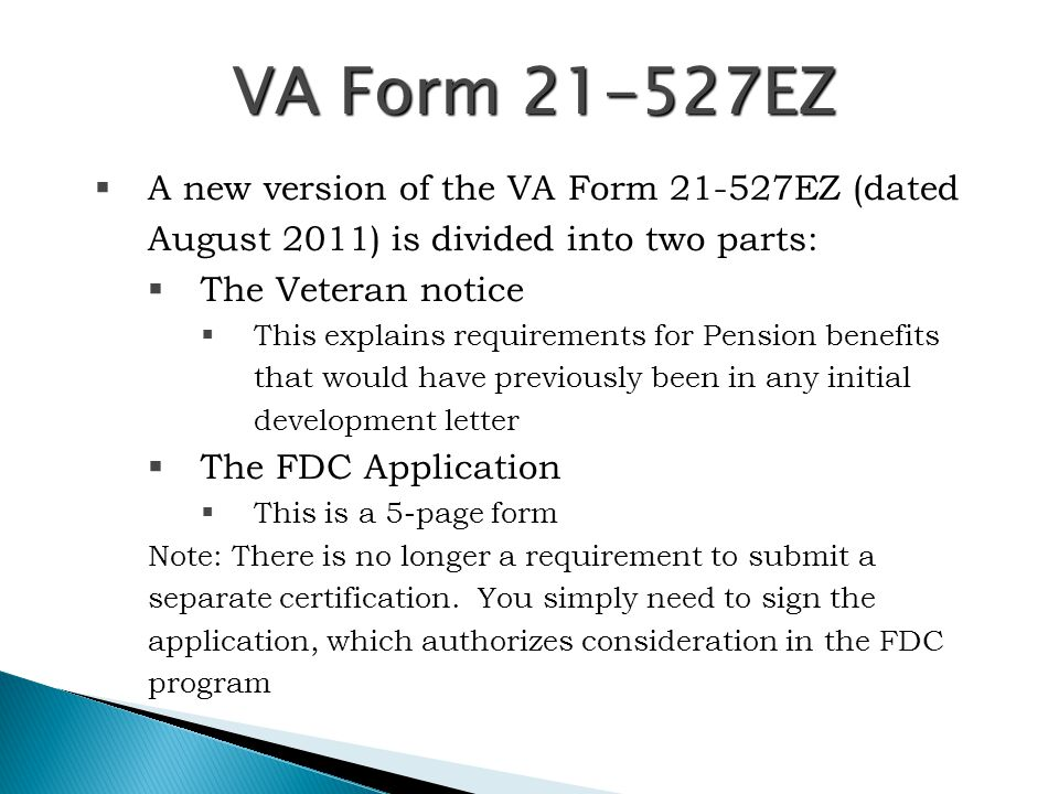 VA Form 21-527EZ A new version of the VA Form 21-527EZ (dated August 2011) is divided into two parts: