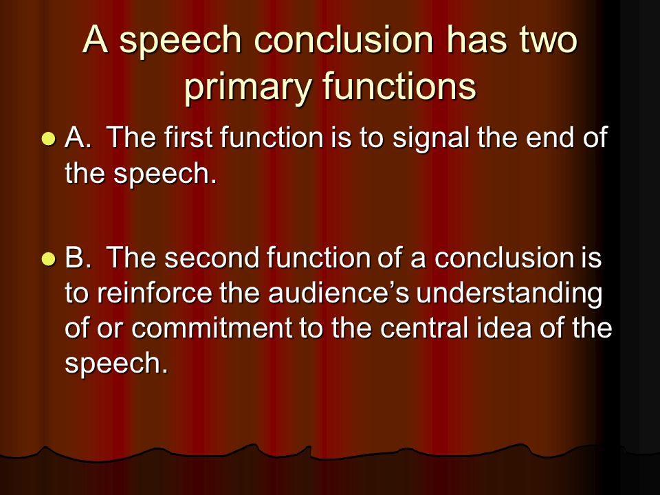 A speech conclusion has two primary functions
