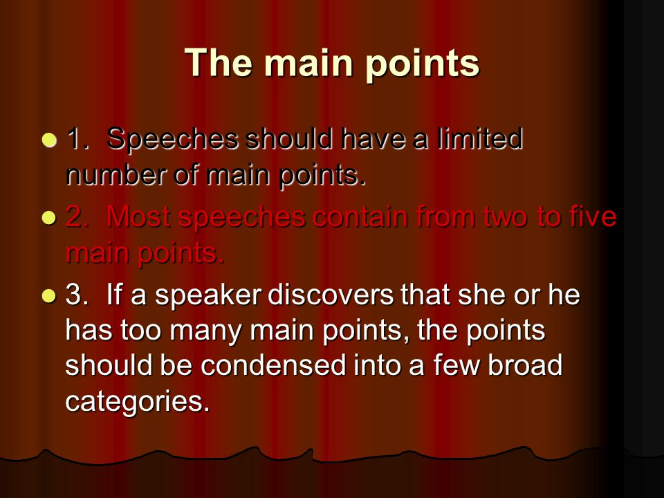 The main points 1. Speeches should have a limited number of main points. 2. Most speeches contain from two to five main points.
