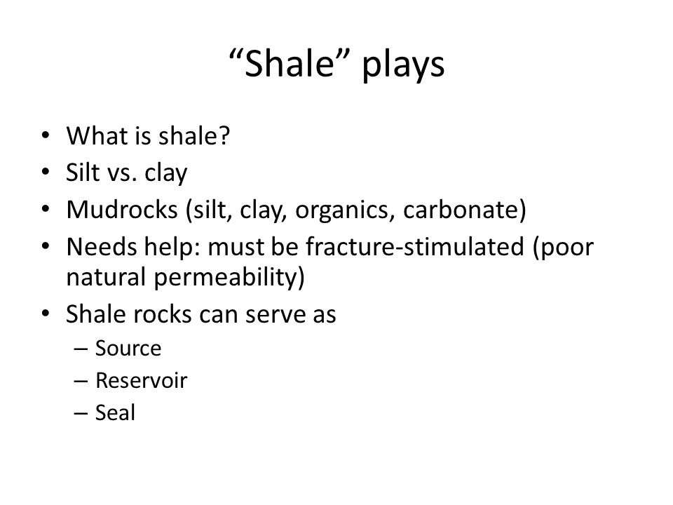 Shale plays What is shale Silt vs. clay