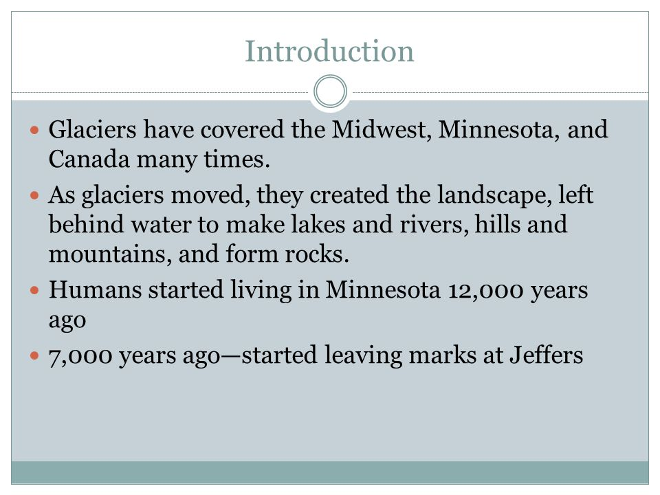 Introduction Glaciers have covered the Midwest, Minnesota, and Canada many times.