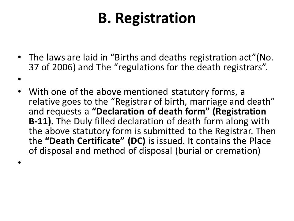 B. Registration The laws are laid in Births and deaths registration act (No. 37 of 2006) and The regulations for the death registrars .