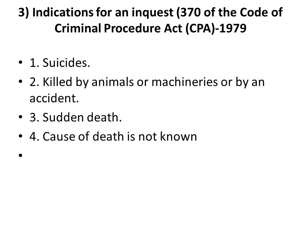 3) Indications for an inquest (370 of the Code of Criminal Procedure Act (CPA)-1979