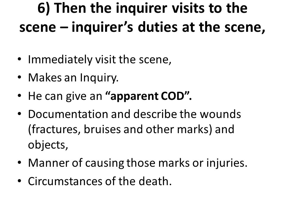6) Then the inquirer visits to the scene – inquirer's duties at the scene,