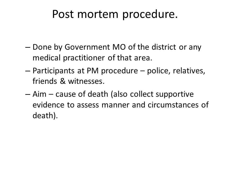 Post mortem procedure. Done by Government MO of the district or any medical practitioner of that area.