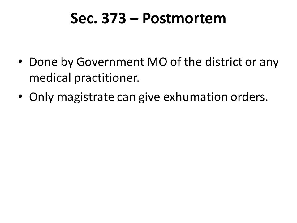 Sec. 373 – Postmortem Done by Government MO of the district or any medical practitioner.