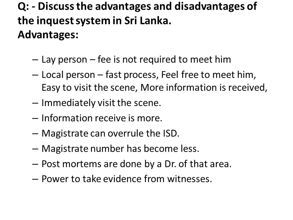 Q: - Discuss the advantages and disadvantages of the inquest system in Sri Lanka. Advantages: