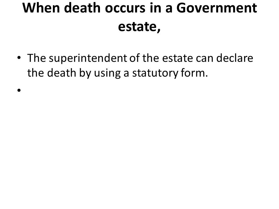 When death occurs in a Government estate,