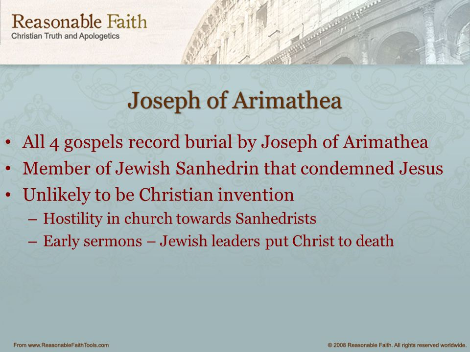 Joseph of Arimathea All 4 gospels record burial by Joseph of Arimathea