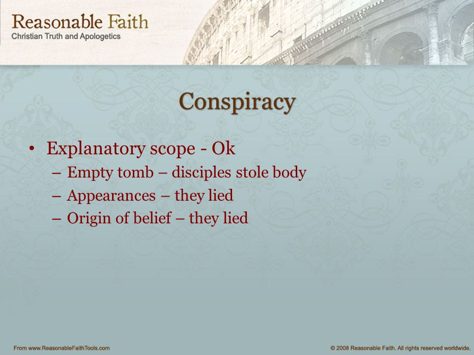 Conspiracy Explanatory scope - Ok Empty tomb – disciples stole body