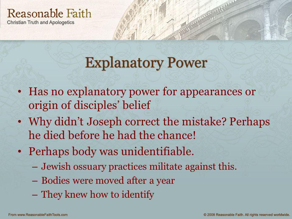 Explanatory Power Has no explanatory power for appearances or origin of disciples' belief.