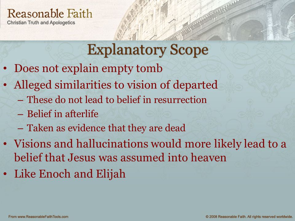 Explanatory Scope Does not explain empty tomb