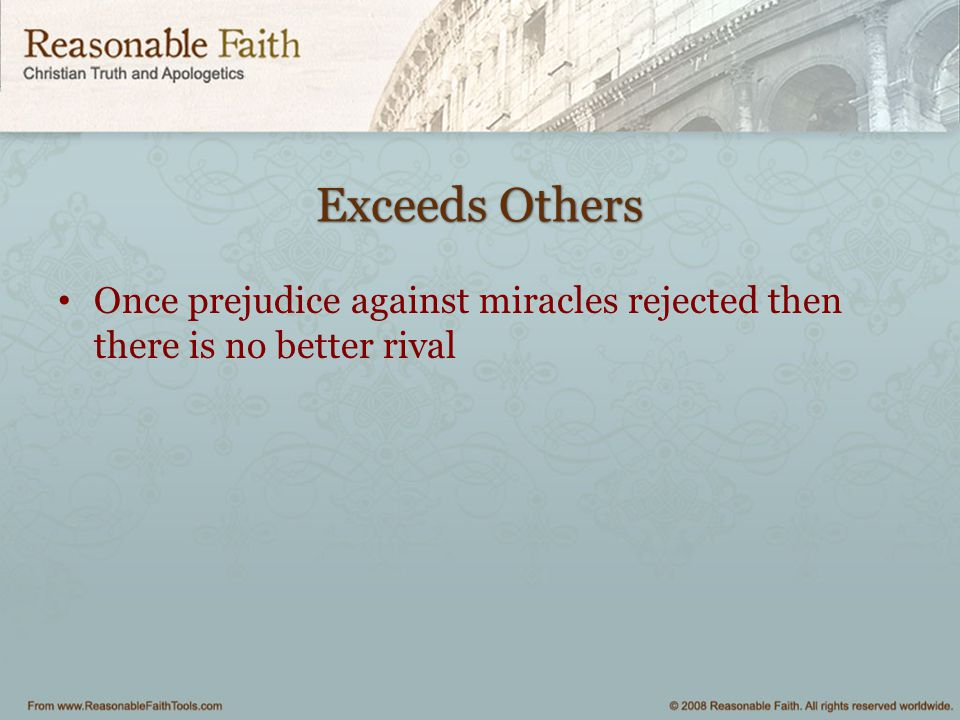 Exceeds Others Once prejudice against miracles rejected then there is no better rival