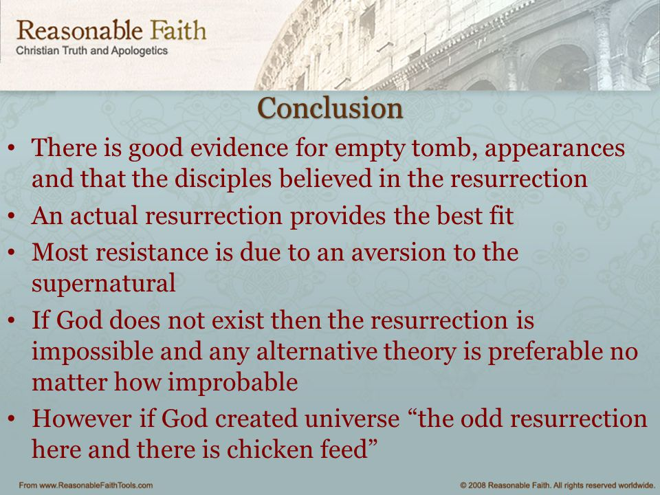 Conclusion There is good evidence for empty tomb, appearances and that the disciples believed in the resurrection.